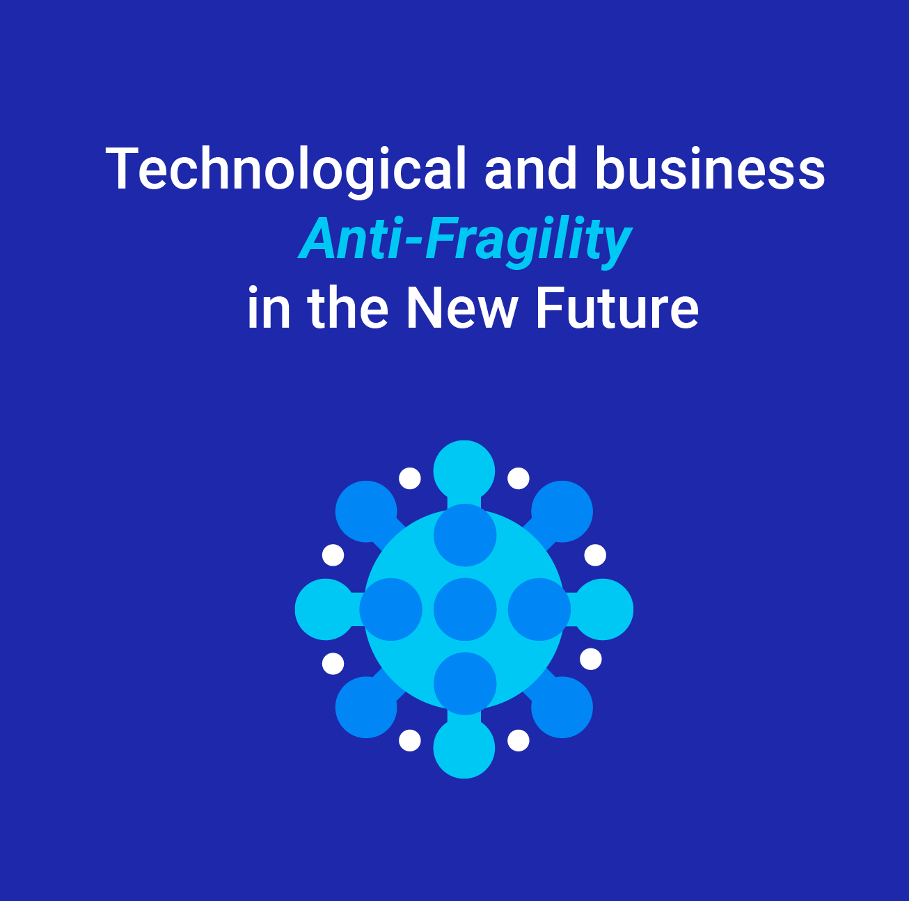 Technological and business Anti-Fragility in the New Future